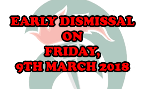 Early dismissal on 9th March 2018